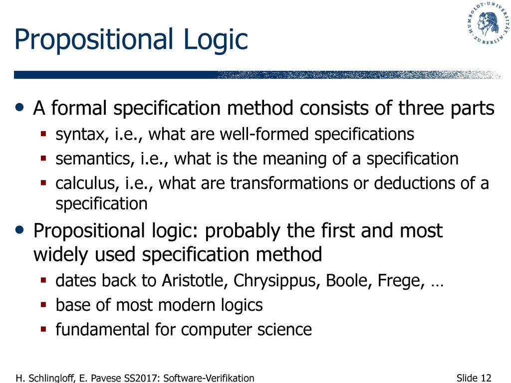 Propositional Logic A formal specification method consists of three parts. syntax, i.e., what are well-formed specifications.