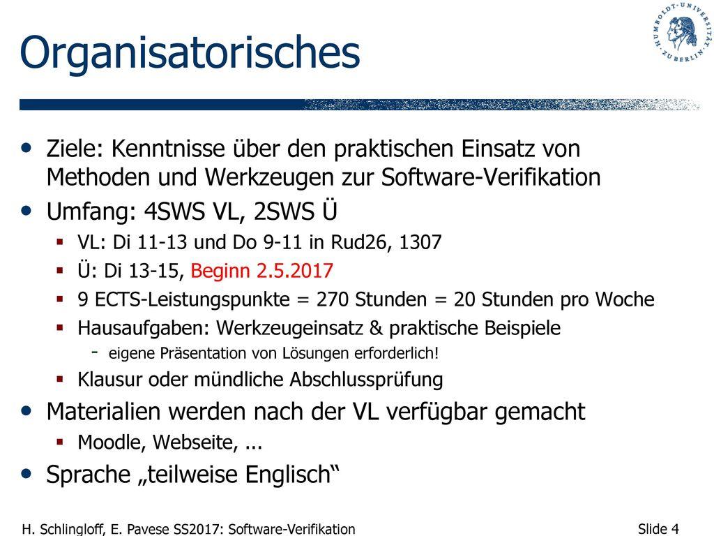 Organisatorisches Ziele: Kenntnisse über den praktischen Einsatz von Methoden und Werkzeugen zur Software-Verifikation.