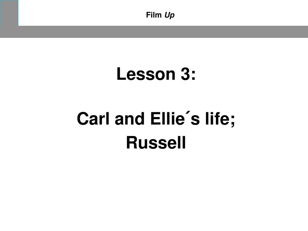 Lesson 3: Carl and Ellie´s life; Russell
