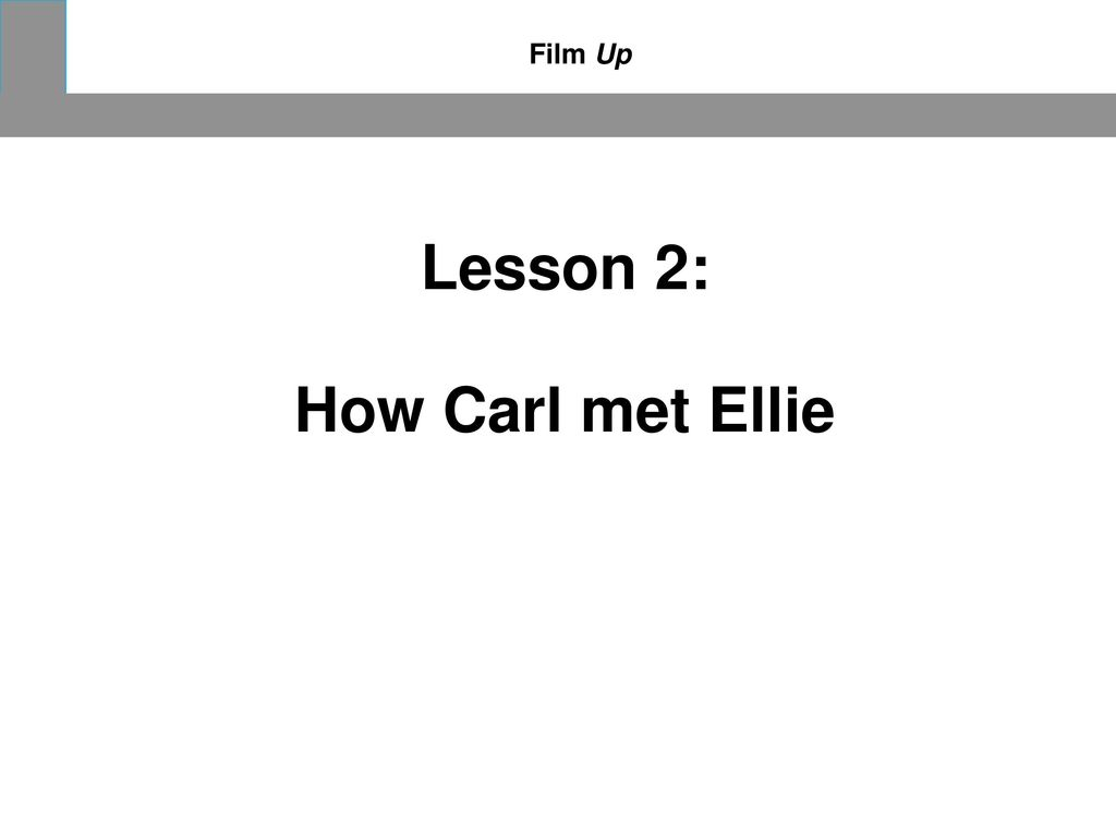 Lesson 2: How Carl met Ellie
