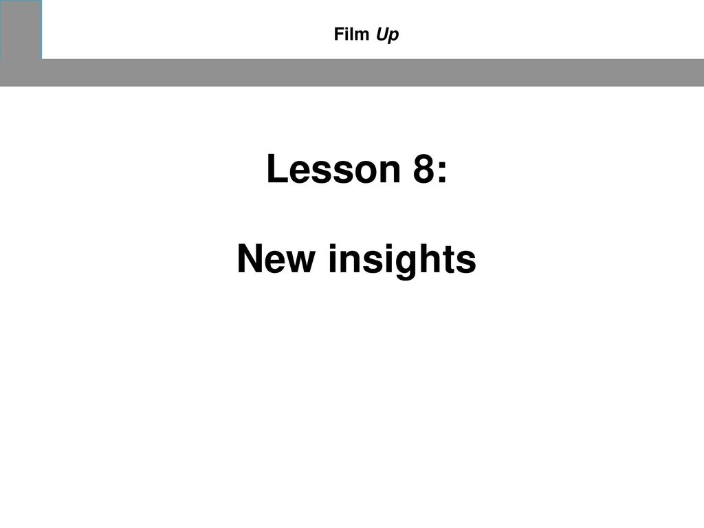 Film Up Lesson 8: New insights