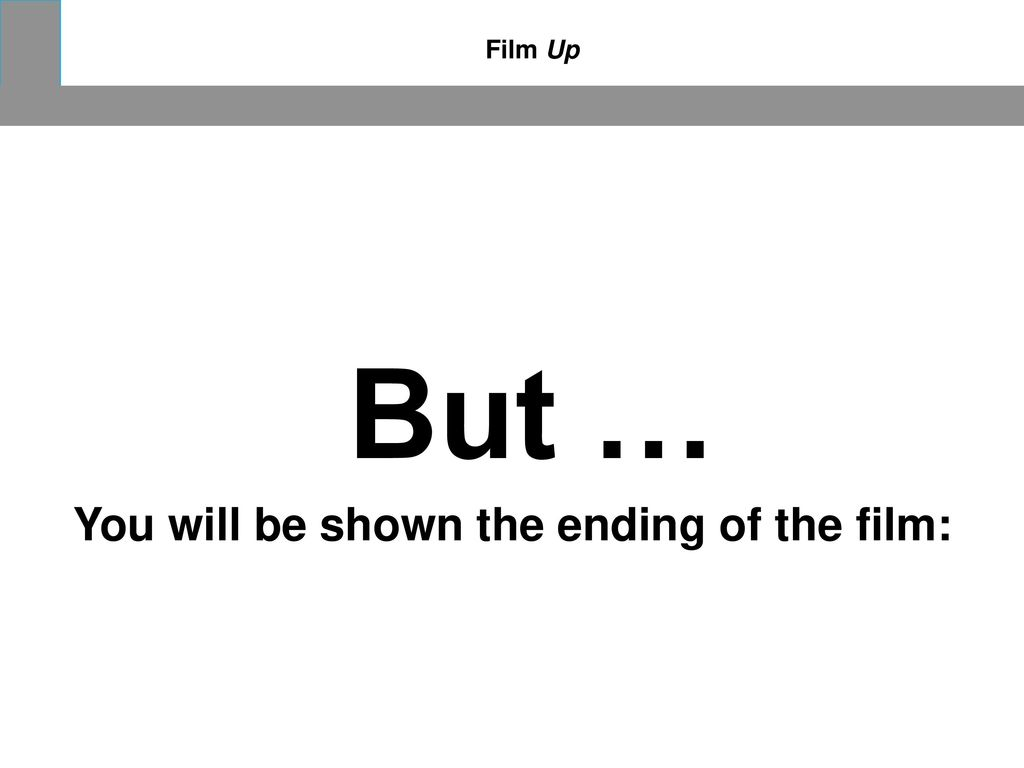 You will be shown the ending of the film: