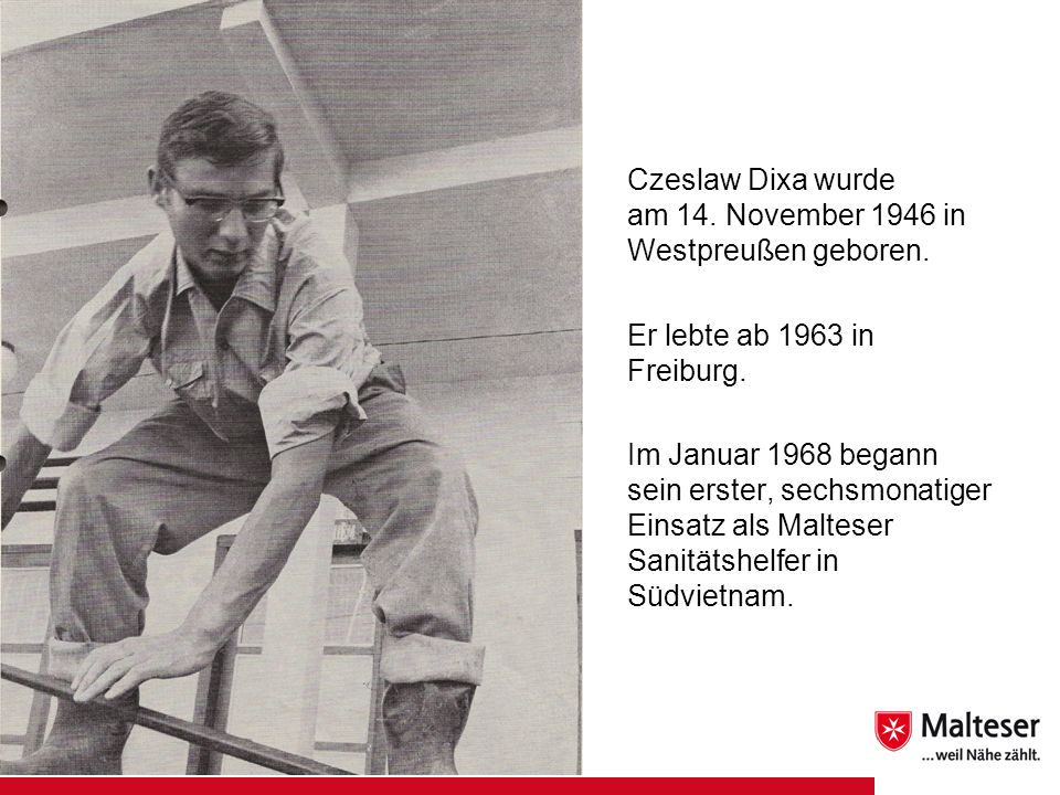 Czeslaw Dixa wurdeam 14. November 1946 in Westpreußen geboren. Er lebte ab 1963 in Freiburg.