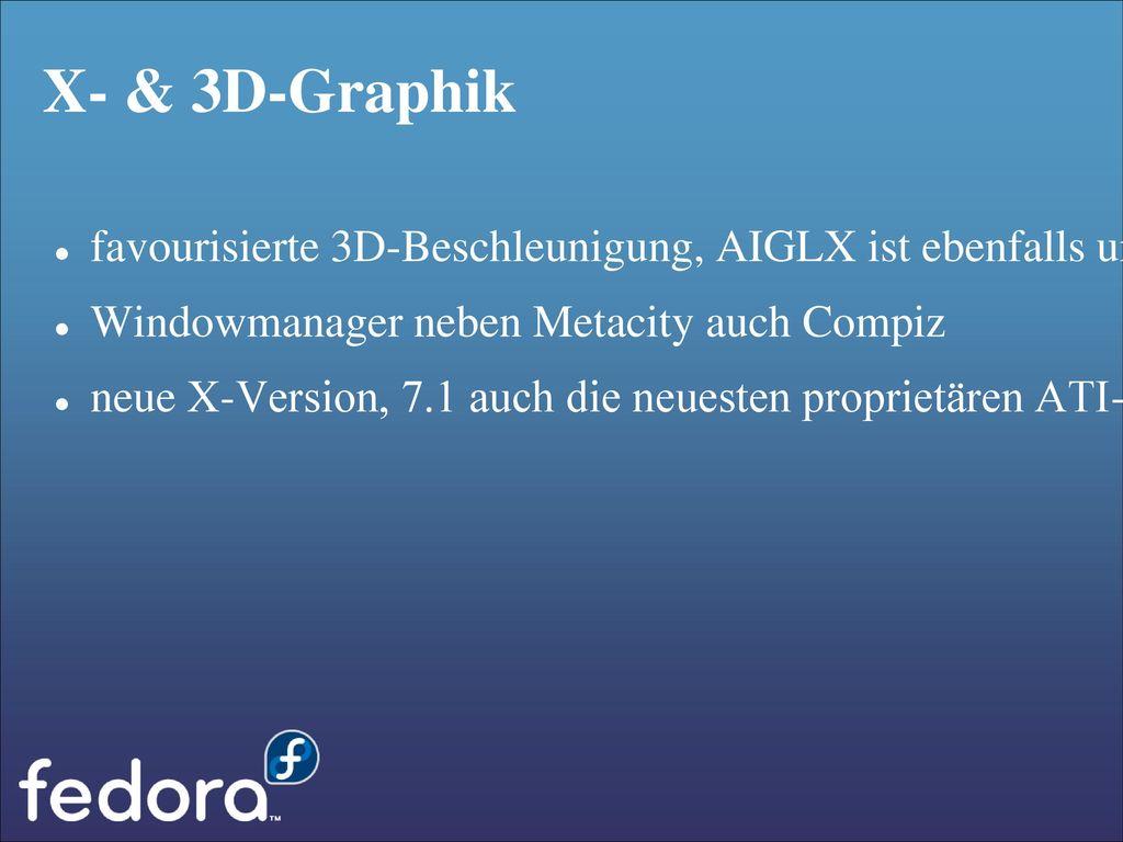 X- & 3D-Graphik favourisierte 3D-Beschleunigung, AIGLX ist ebenfalls umfangreich verbessert worden.