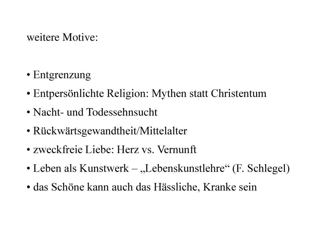 weitere Motive: • Entgrenzung. • Entpersönlichte Religion: Mythen statt Christentum. • Nacht- und Todessehnsucht.