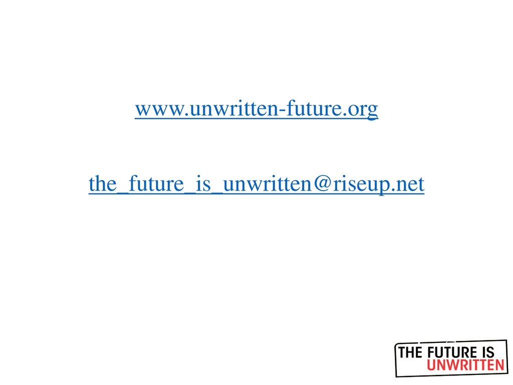 Kontakt www.unwritten-future.org the_future_is_unwritten@riseup.net