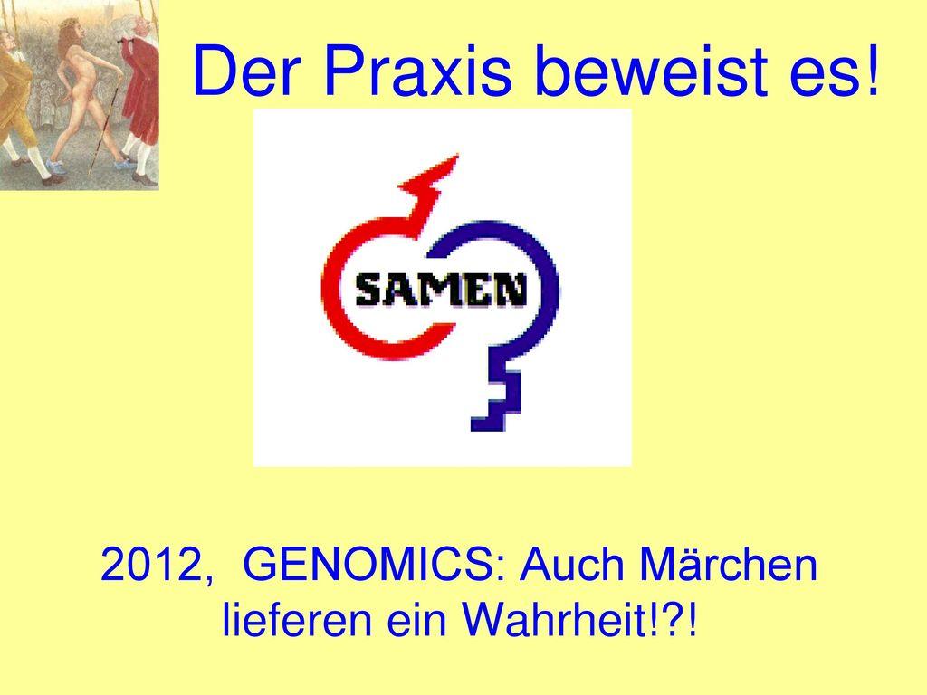 2012, GENOMICS: Auch Märchen lieferen ein Wahrheit! !