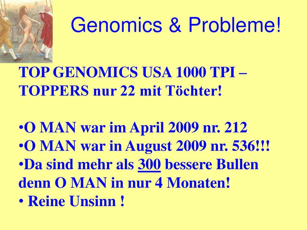 Genomics & Probleme! TOP GENOMICS USA 1000 TPI – TOPPERS nur 22 mit Töchter! O MAN war im April 2009 nr. 212.