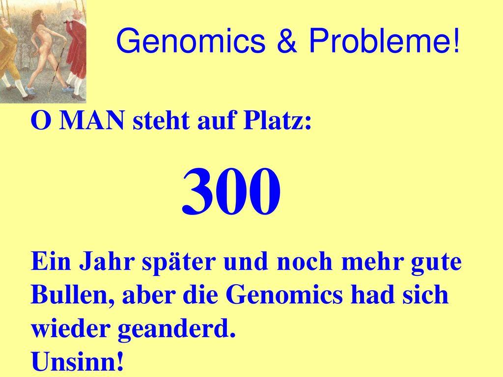 Genomics & Probleme! O MAN steht auf Platz: