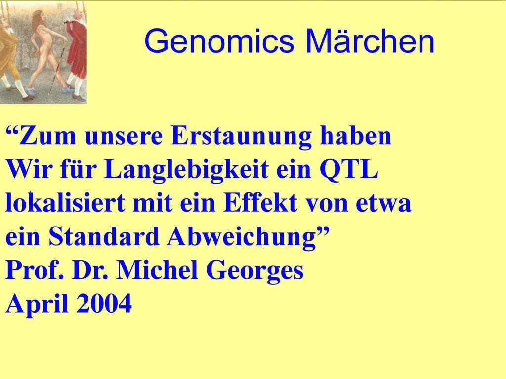 Genomics Märchen Zum unsere Erstaunung haben Wir für Langlebigkeit ein QTL lokalisiert mit ein Effekt von etwa ein Standard Abweichung