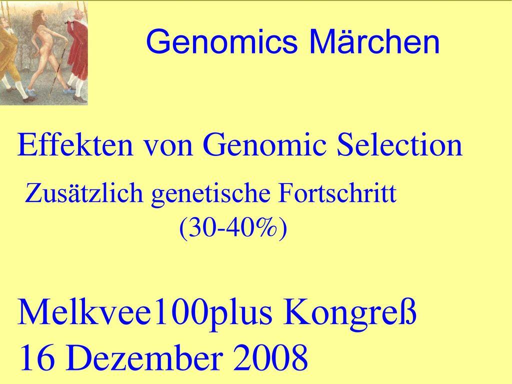 Melkvee100plus Kongreß 16 Dezember 2008 Genomics Märchen