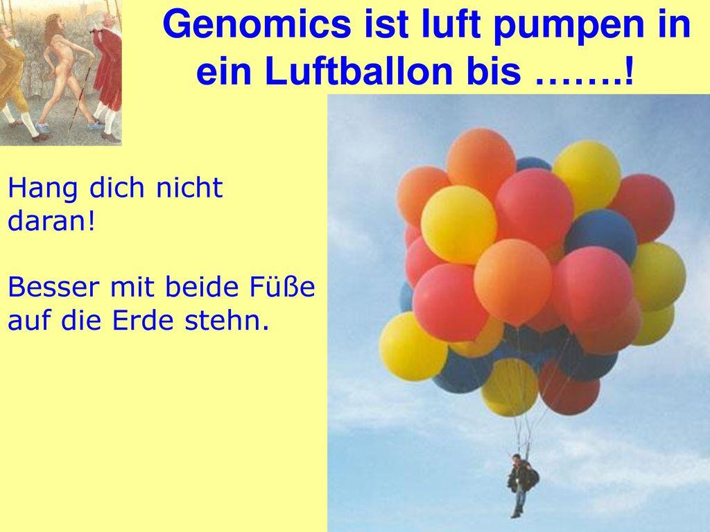 Genomics ist luft pumpen in ein Luftballon bis …….!