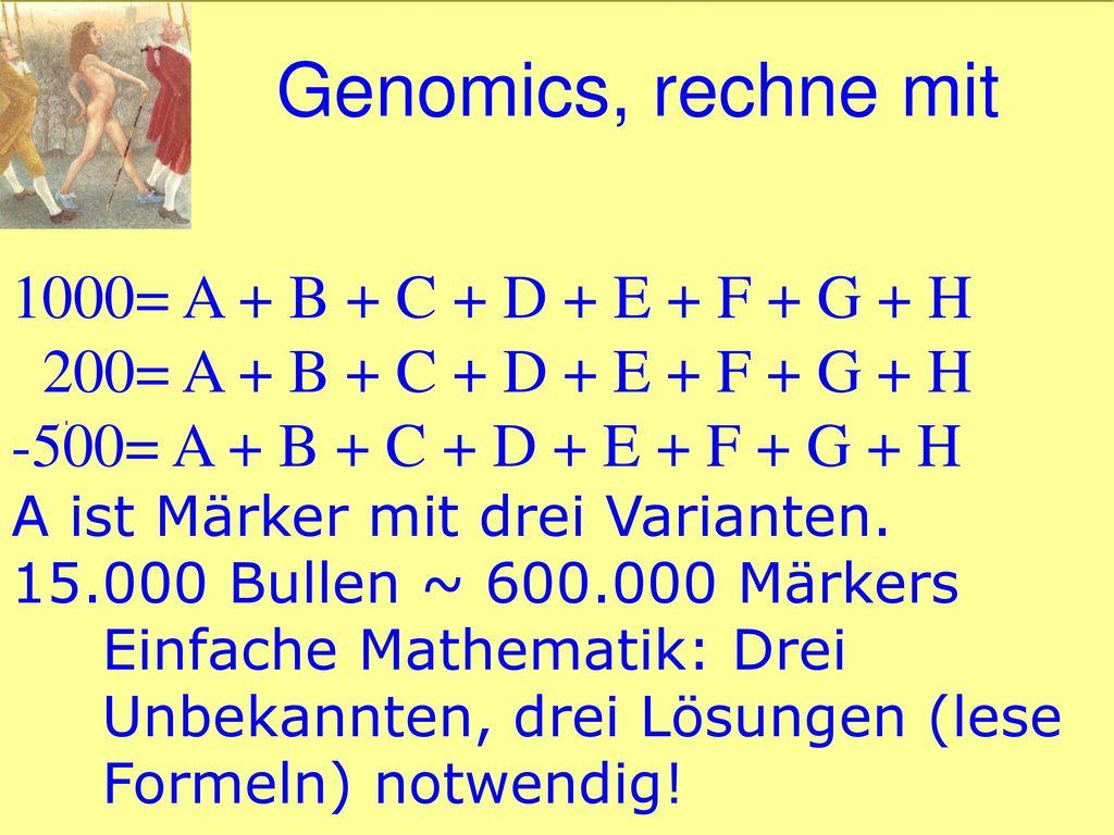 Genomics, rechne mit = A + B + C + D + E + F + G + H