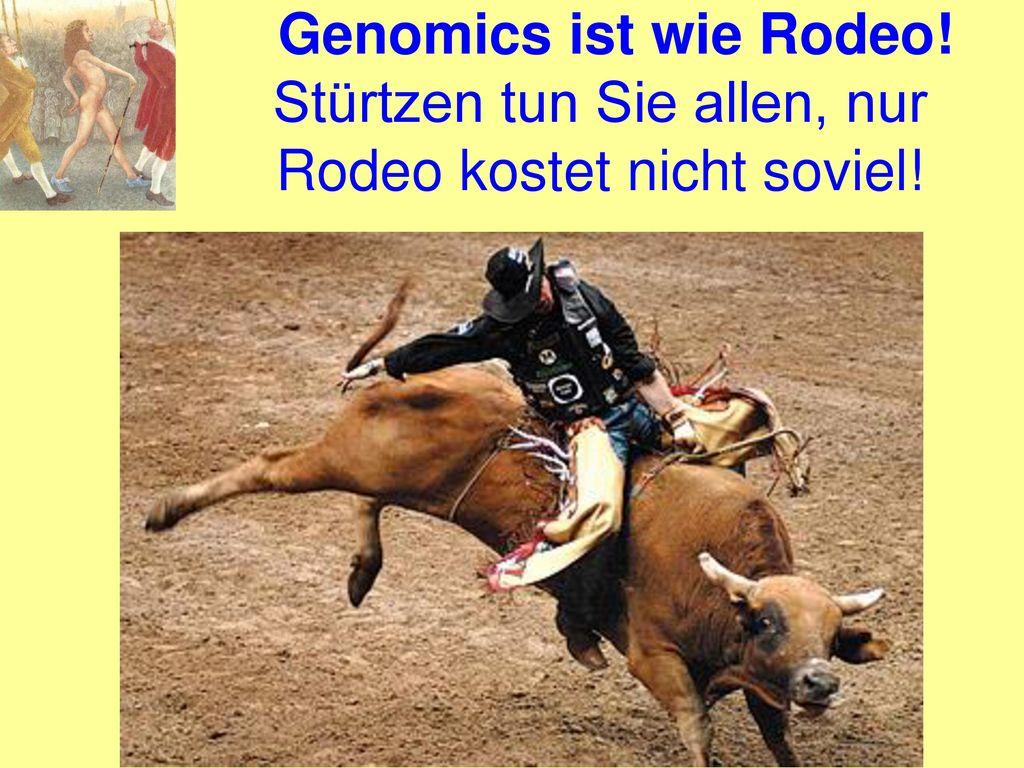Genomics ist wie Rodeo! Stürtzen tun Sie allen, nur Rodeo kostet nicht soviel!