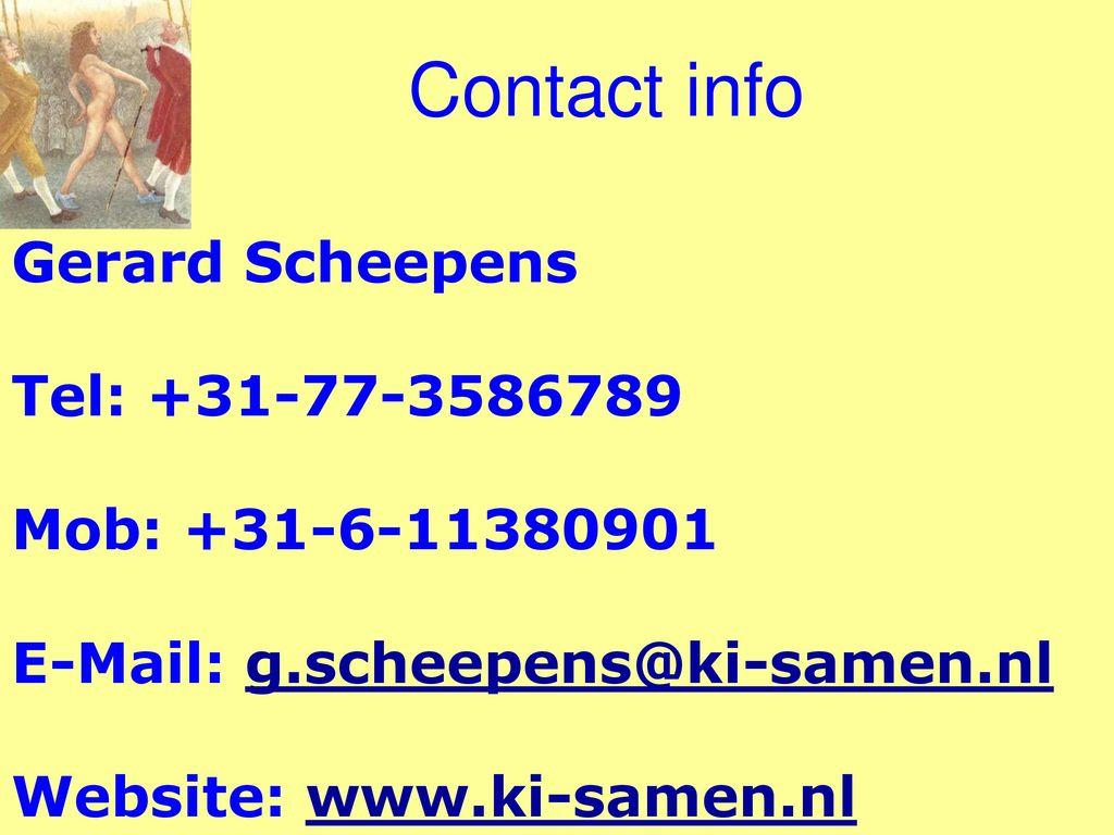 Contact info Gerard Scheepens. Tel: +31-77-3586789. Mob: +31-6-11380901. E-Mail: g.scheepens@ki-samen.nl.