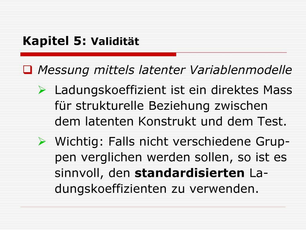 Kapitel 5: Validität Messung mittels latenter Variablenmodelle.