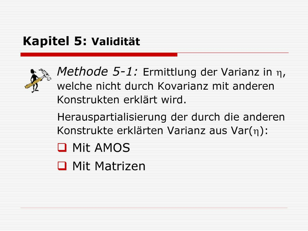 Kapitel 5: Validität Methode 5-1: Ermittlung der Varianz in , welche nicht durch Kovarianz mit anderen Konstrukten erklärt wird.