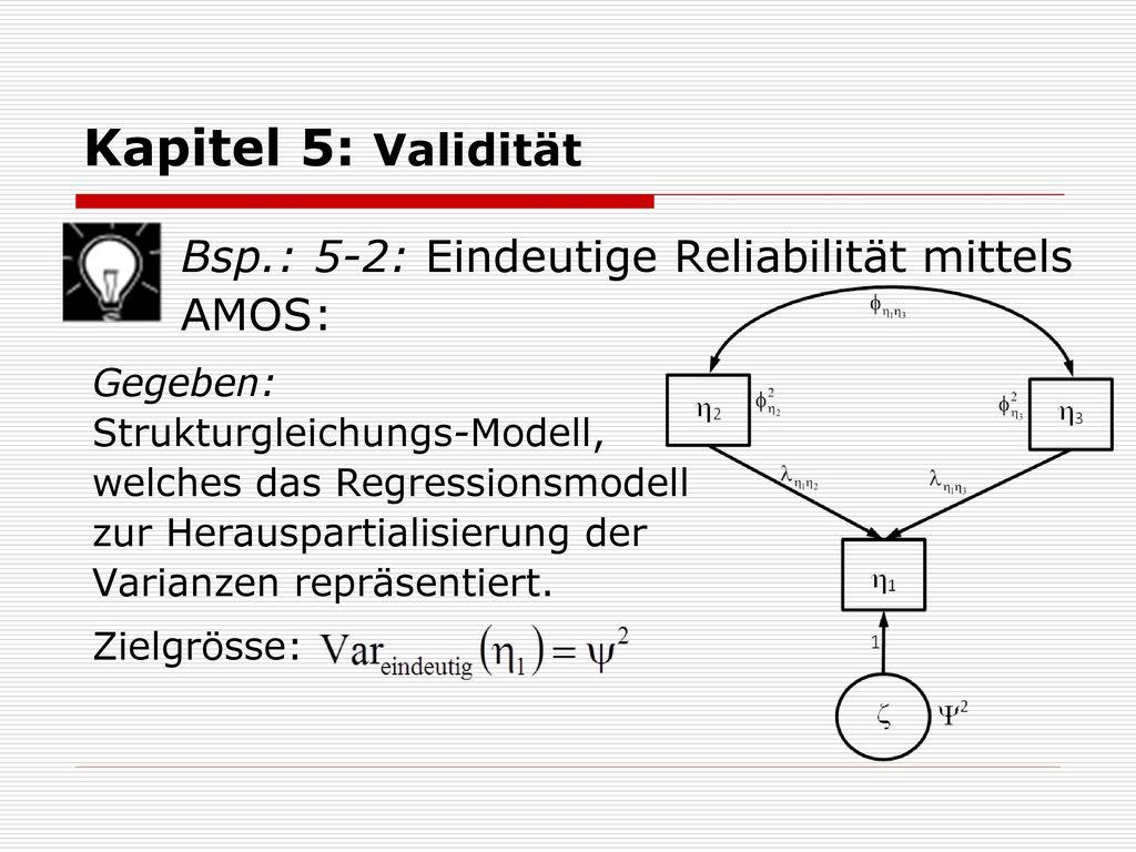 Kapitel 5: Validität Bsp.: 5-2: Eindeutige Reliabilität mittels AMOS: