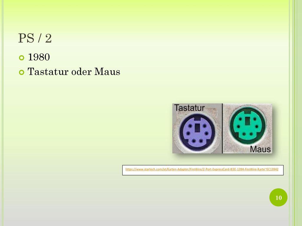PS / 2 1980. Tastatur oder Maus. https://www.startech.com/at/Karten-Adapter/FireWire/2-Port-ExpressCard-IEEE-1394-FireWire-Karte~EC13942.