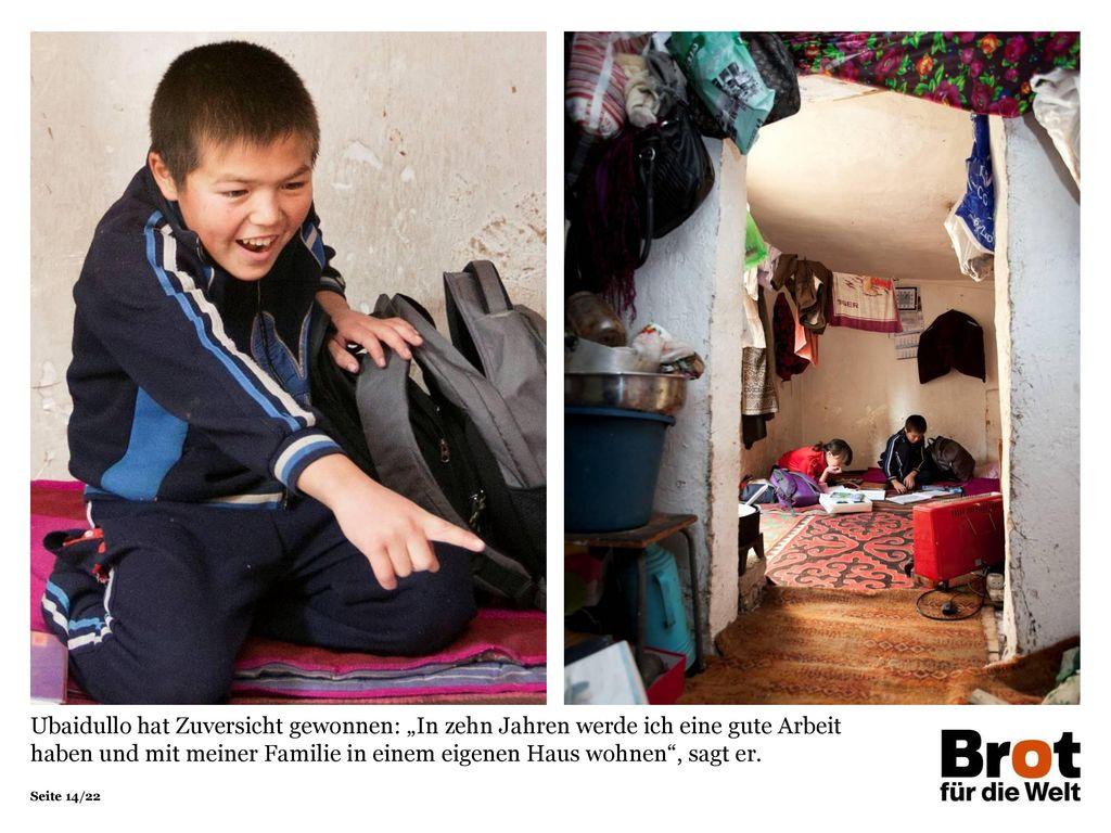 """Ubaidullo hat Zuversicht gewonnen: """"In zehn Jahren werde ich eine gute Arbeit haben und mit meiner Familie in einem eigenen Haus wohnen , sagt er."""