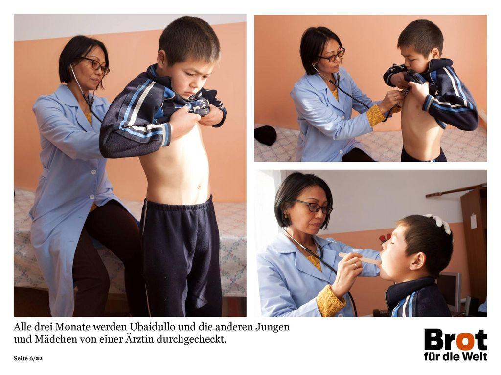 Alle drei Monate werden Ubaidullo und die anderen Jungen und Mädchen von einer Ärztin durchgecheckt.