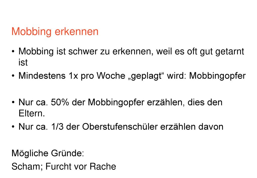 """Mobbing erkennen Mobbing ist schwer zu erkennen, weil es oft gut getarnt ist. Mindestens 1x pro Woche """"geplagt wird: Mobbingopfer."""