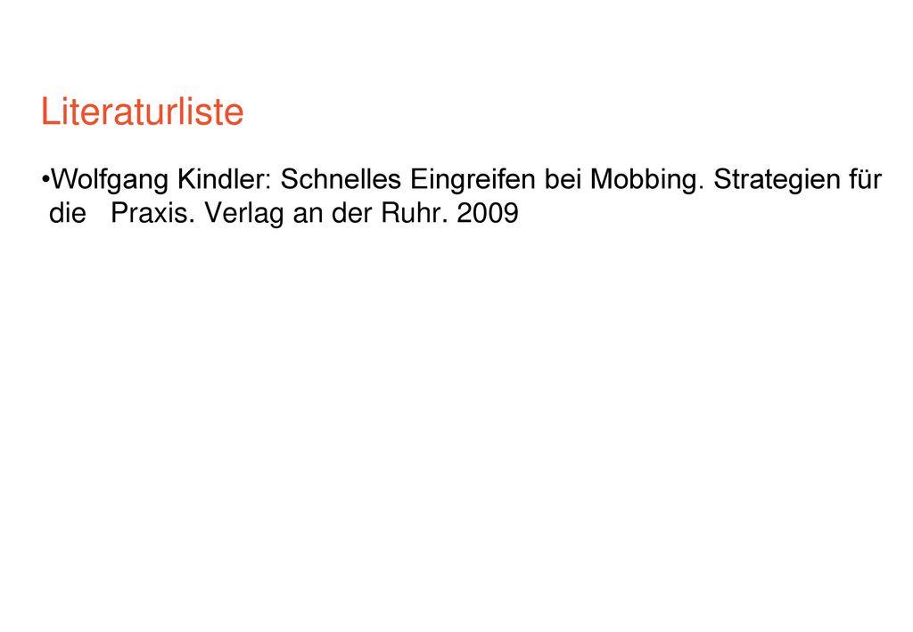 Literaturliste Francoise D. Alsaker: Quälgeister und ihre Opfer. Mobbing unter Kindern – und wie man damit umgeht. Hans Huber. 2004.