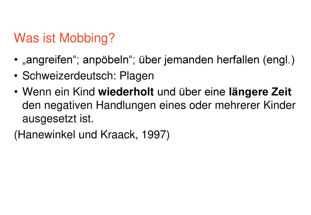 """Was ist Mobbing """"angreifen ; anpöbeln ; über jemanden herfallen (engl.) Schweizerdeutsch: Plagen."""