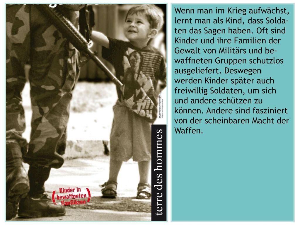 Wenn man im Krieg aufwächst, lernt man als Kind, dass Solda-ten das Sagen haben.