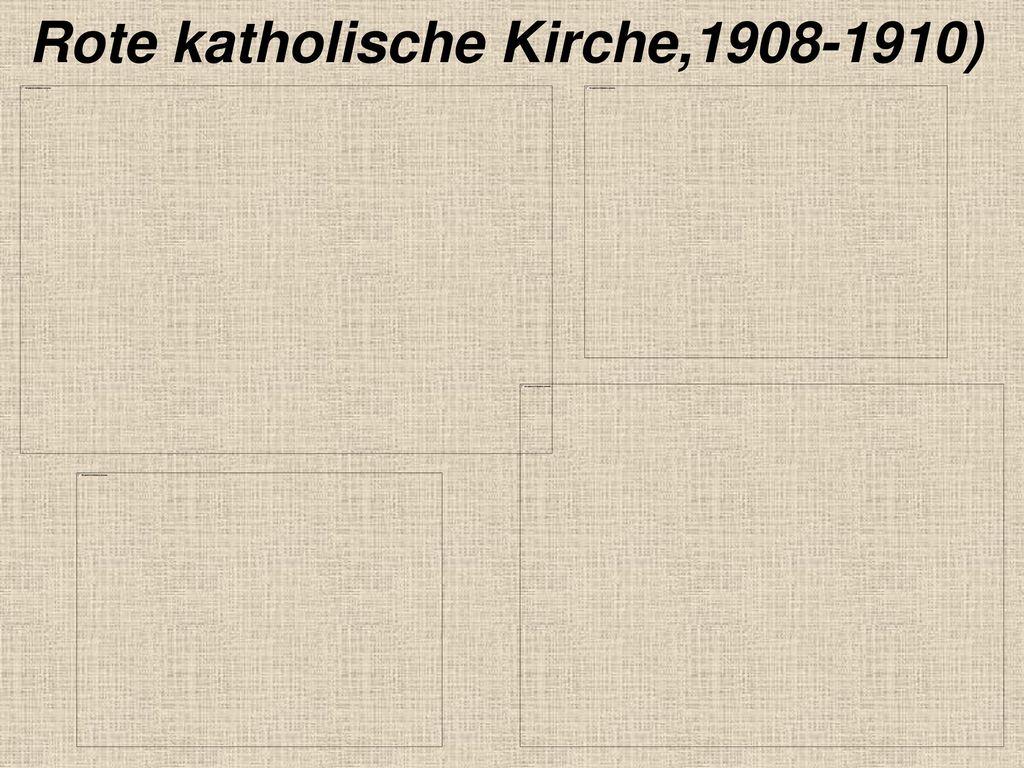 Rote katholische Kirche,1908-1910)