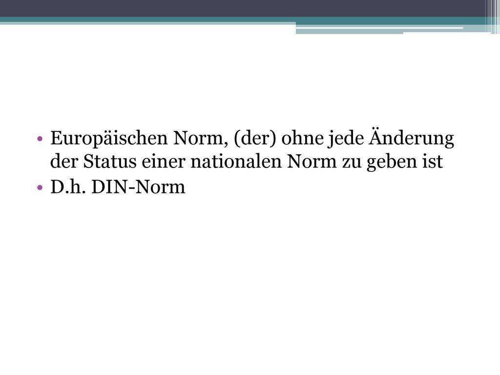 Europäischen Norm, (der) ohne jede Änderung der Status einer nationalen Norm zu geben ist