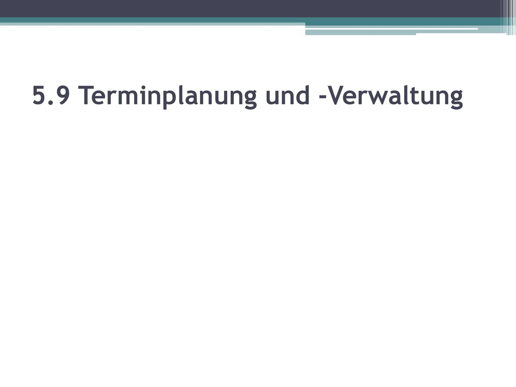 5.9 Terminplanung und -Verwaltung