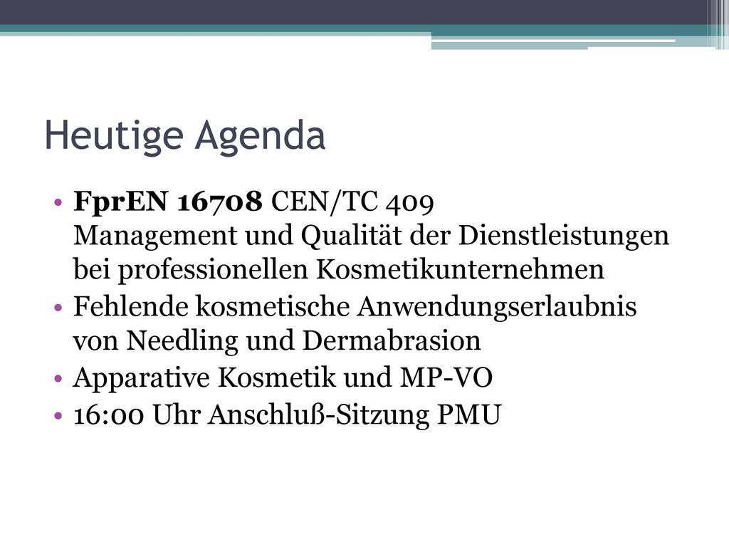 Heutige Agenda FprEN 16708 CEN/TC 409 Management und Qualität der Dienstleistungen bei professionellen Kosmetikunternehmen.