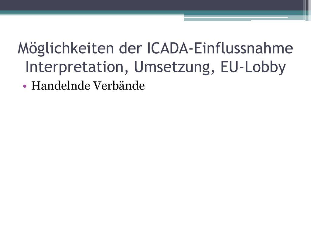 Möglichkeiten der ICADA-Einflussnahme Interpretation, Umsetzung, EU-Lobby