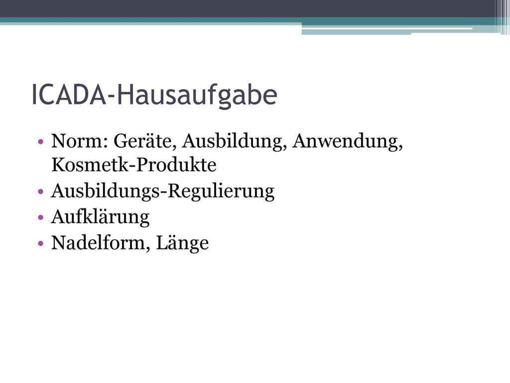 ICADA-Hausaufgabe Norm: Geräte, Ausbildung, Anwendung, Kosmetk-Produkte. Ausbildungs-Regulierung.