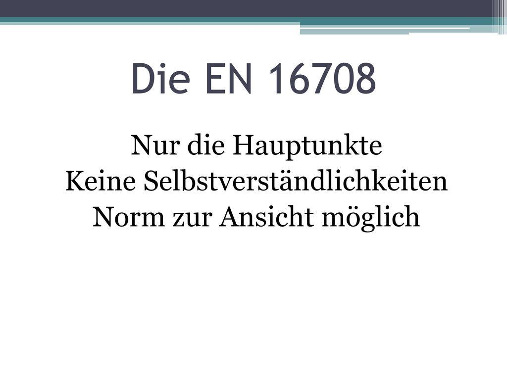 Die EN 16708 Nur die Hauptunkte Keine Selbstverständlichkeiten Norm zur Ansicht möglich