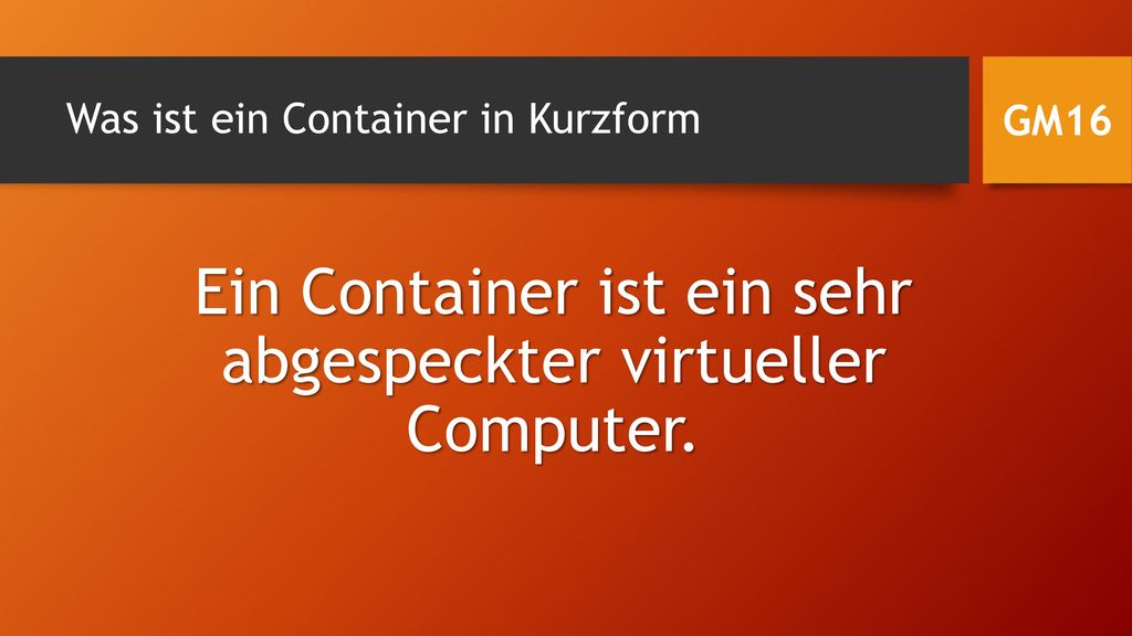 Was ist ein Container in Kurzform