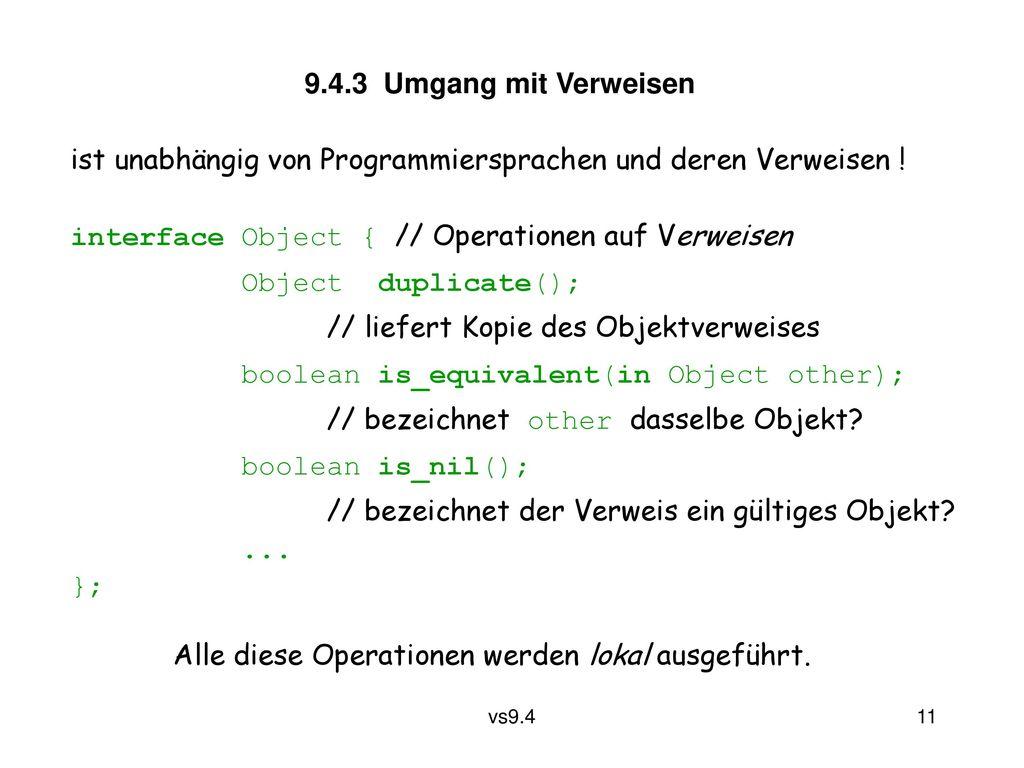 9.4.3 Umgang mit Verweisen ist unabhängig von Programmiersprachen und deren Verweisen ! interface Object { // Operationen auf Verweisen.