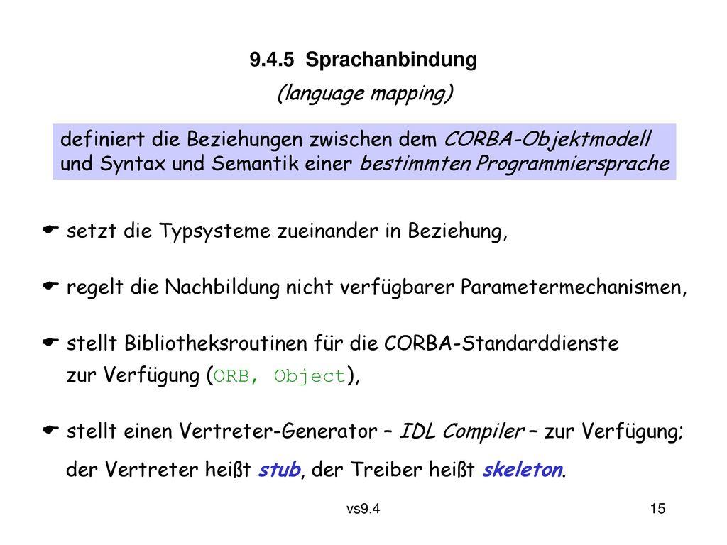 9.4.5 Sprachanbindung (language mapping) definiert die Beziehungen zwischen dem CORBA-Objektmodell.