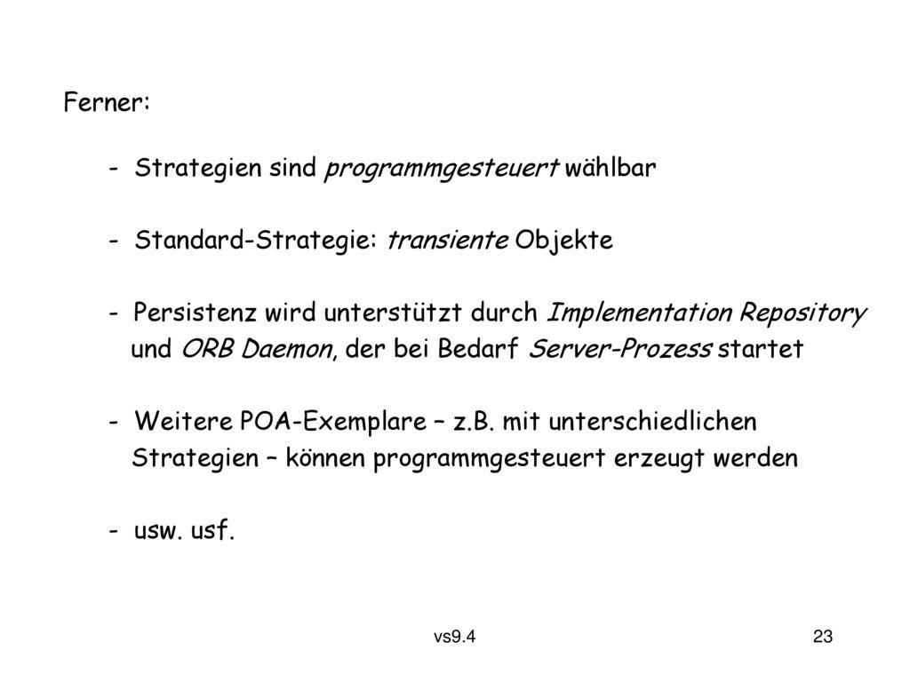 Ferner: - Strategien sind programmgesteuert wählbar. - Standard-Strategie: transiente Objekte.