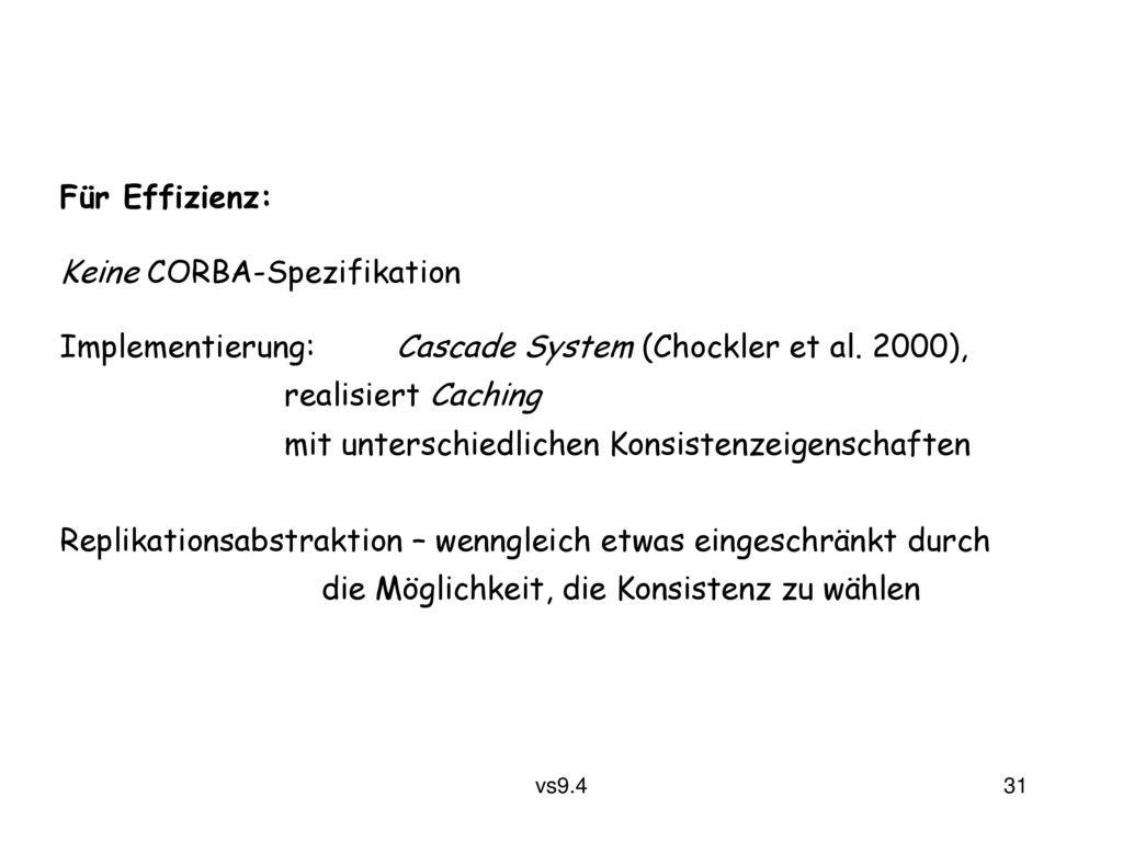 Für Effizienz: Keine CORBA-Spezifikation. Implementierung: Cascade System (Chockler et al. 2000),