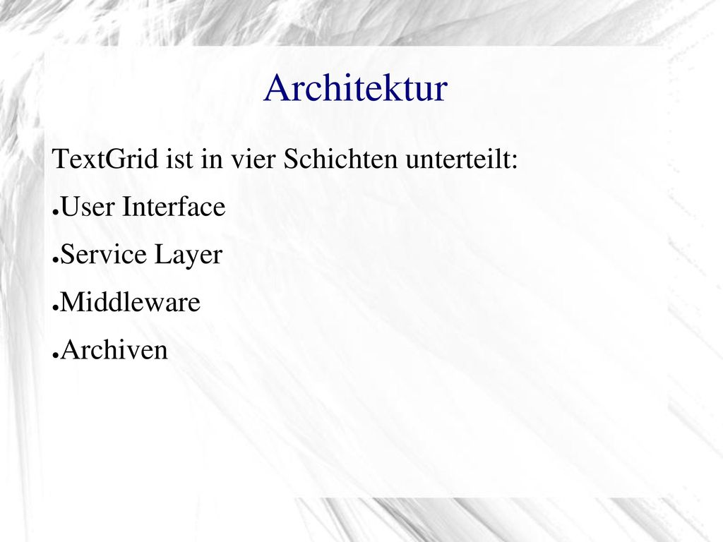 Architektur TextGrid ist in vier Schichten unterteilt: User Interface