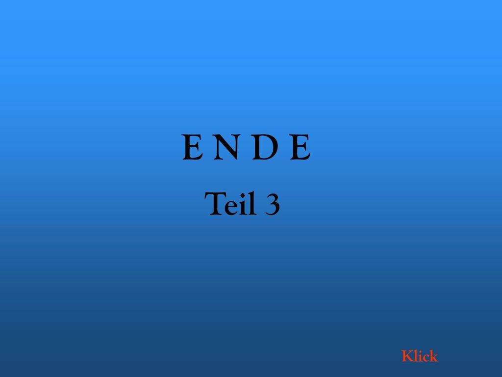 E N D E Teil 3 Klick