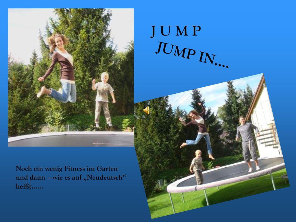 """J U M P JUMP IN…. Noch ein wenig Fitness im Garten und dann – wie es auf """"Neudeutsch heißt……"""