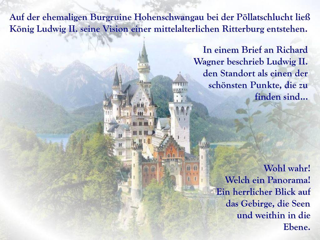 Auf der ehemaligen Burgruine Hohenschwangau bei der Pöllatschlucht ließ König Ludwig II. seine Vision einer mittelalterlichen Ritterburg entstehen.
