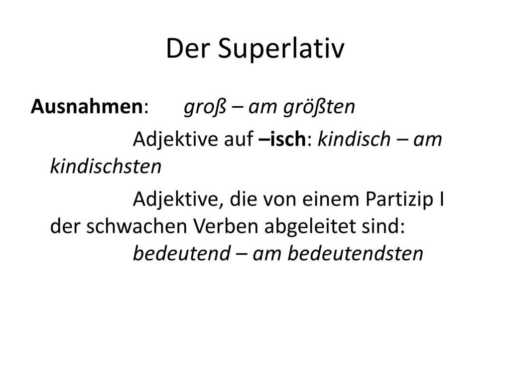 Der Superlativ Ausnahmen: groß – am größten