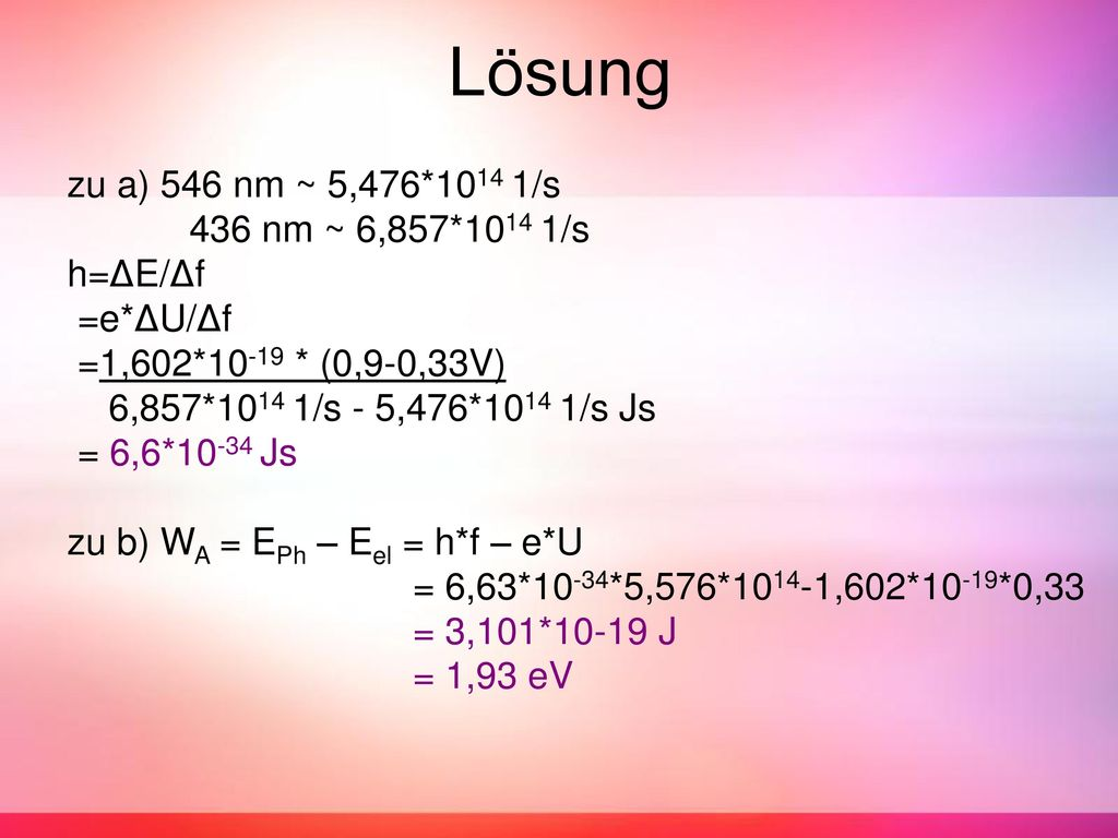 Lösung zu a) 546 nm ~ 5,476*1014 1/s 436 nm ~ 6,857*1014 1/s h=ΔE/Δf