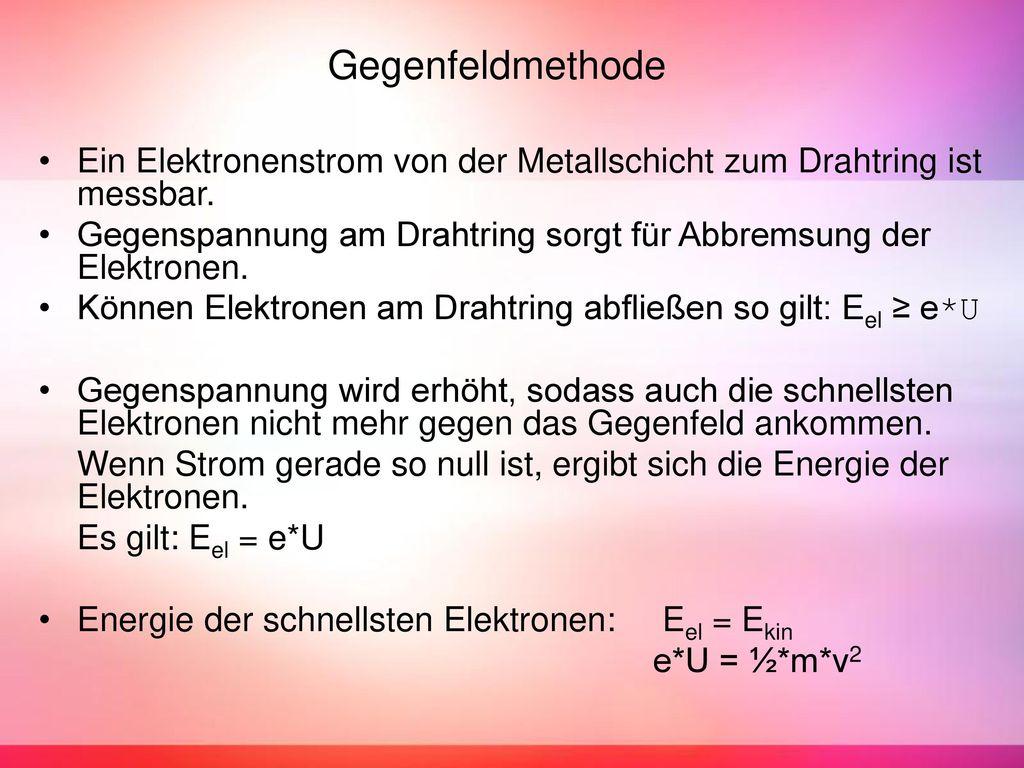 Gegenfeldmethode Ein Elektronenstrom von der Metallschicht zum Drahtring ist messbar.