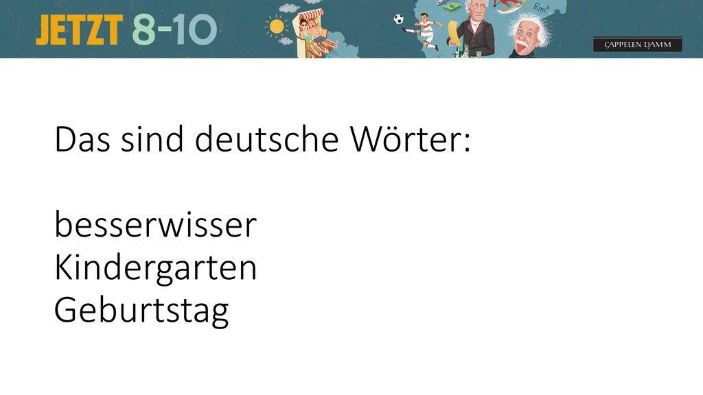 Das sind deutsche Wörter: besserwisser Kindergarten Geburtstag