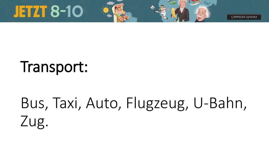 Transport: Bus, Taxi, Auto, Flugzeug, U-Bahn, Zug.